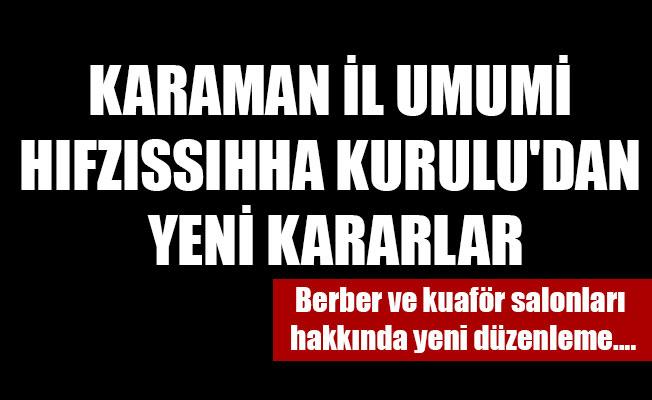 KARAMAN İL UMUMİ HIFZISSIHHA KURULU'DAN YENİ KARARLAR