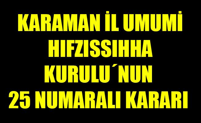 KARAMAN İL UMUMİ HIFZISSIHHA KURULU´NUN 25 NUMARALI KARARI