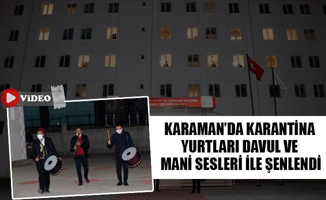 KARAMAN'DA KARANTİNA YURTLARI DAVUL VE MANİ SESLERİ İLE ŞENLENDİ