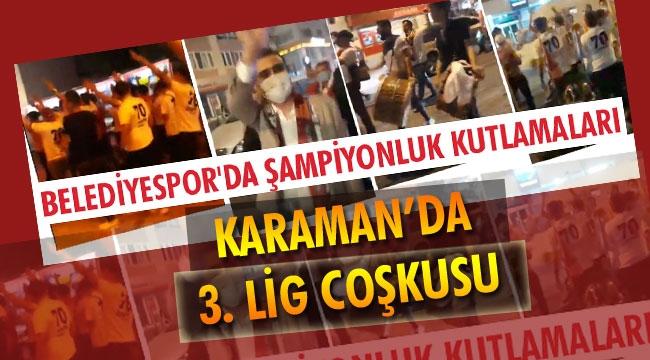 3. LİG'E YÜKSELME KARARI, KARAMAN'I SEVİNCE BOĞDU