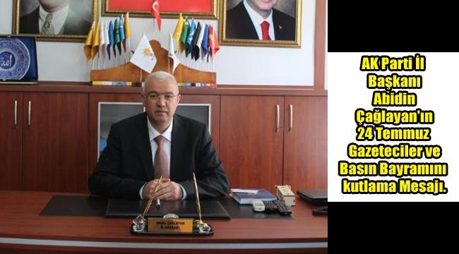 AK Parti İl Başkanı Abidin Çağlayan'ın 24 Temmuz Gazeteciler ve Basın Bayramını kutlama Mesajı.