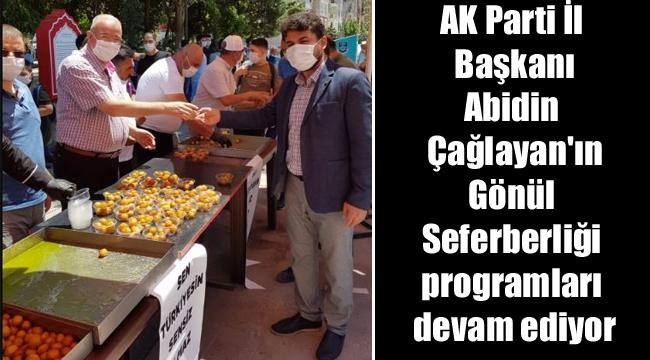 AK Parti İl Başkanı Abidin Çağlayan'ın 'Gönül Seferberliği' programları devam ediyor
