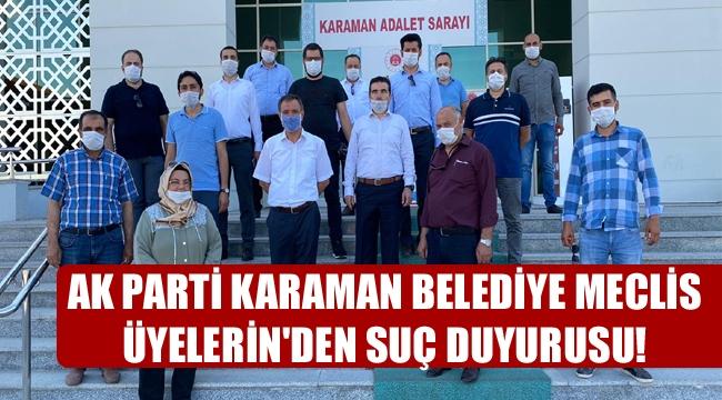 AK PARTİ KARAMAN BELEDİYE MECLİS ÜYELERİN'DEN SUÇ DUYURUSU!