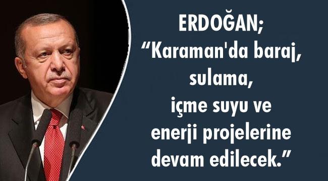 """ERDOĞAN, """"KARAMAN'DA SULAMA PROJELERİNE DEVAM EDİLECEK"""""""
