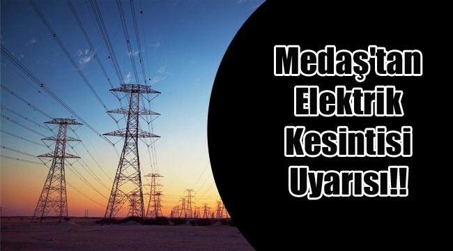 Medaş'tan Elektrik Kesintisi Uyarısı!!