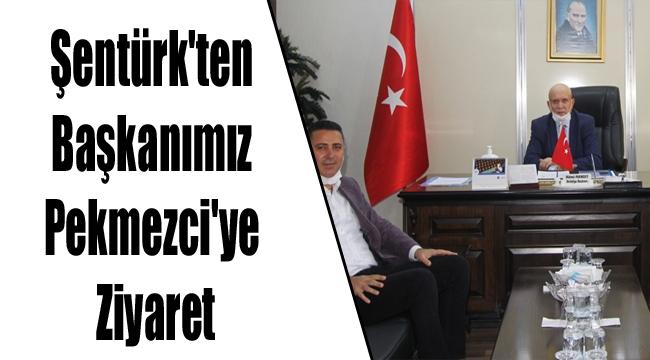 Şentürk'ten Başkanımız Pekmezci'ye Ziyaret