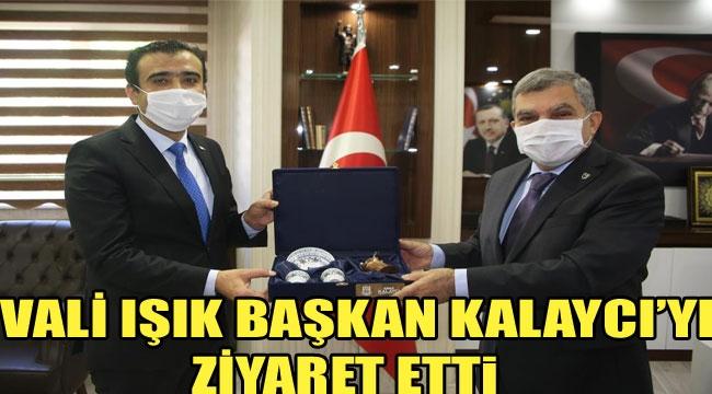 VALİ IŞIK BAŞKAN KALAYCI'YI ZİYARET ETTİ