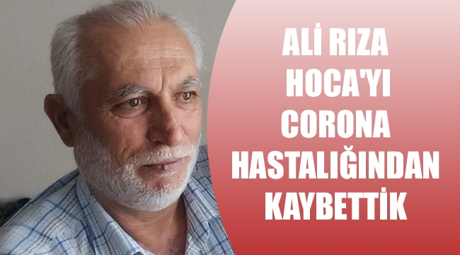 ALİ RIZA HOCA'YI CORONA HASTALIĞINDAN KAYBETTİK