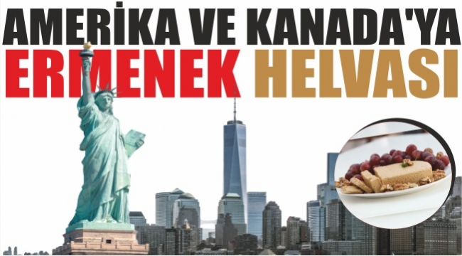 AMERİKA VE KANADA'YA ERMENEK HELVASI