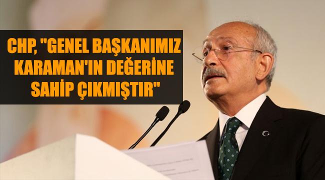 """CHP, """"GENEL BAŞKANIMIZ KARAMAN'IN DEĞERİNE SAHİP ÇIKMIŞTIR"""""""