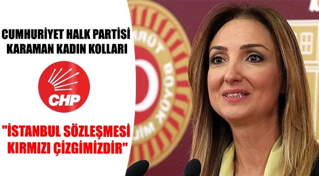 """Cumhuriyet Halk Partisi Karaman Kadın Kolları:""""İSTANBUL SÖZLEŞMESİ KIRMIZI ÇİZGİMİZDİR"""""""