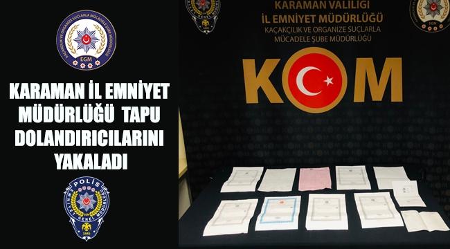 İl Emniyet Müdürlüğü Tapu Dolandırıcılarını Yakaladı