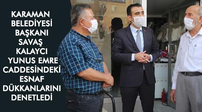 Karaman Belediyesi Başkanı Savaş Kalaycı Yunus Emre Caddesindeki Esnaf Dükkanlarını Denetledi.