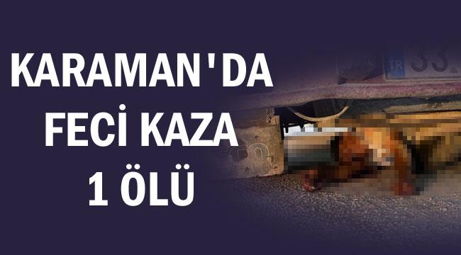 KARAMAN'DA FECİ KAZA 1 ÖLÜ