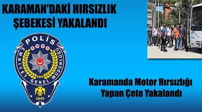 KARAMAN'DAKİ HIRSIZLIK ŞEBEKESİ YAKALANDI