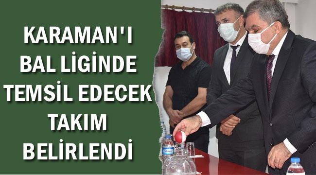 KARAMAN'I BAL LİGİNDE TEMSİL EDECEK TAKIM BELİRLENDİ
