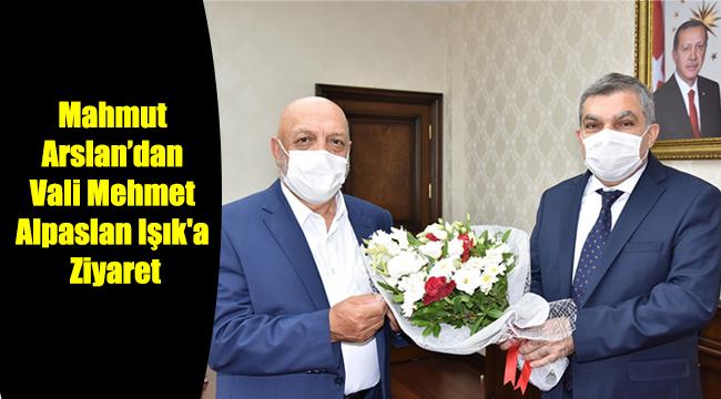 Mahmut Arslan'dan Vali Mehmet Alpaslan Işık'a Ziyaret
