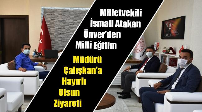 Milletvekili İsmail Atakan Ünver'den Milli Eğitim Müdürü Çalışkan'a Hayırlı Olsun Ziyareti