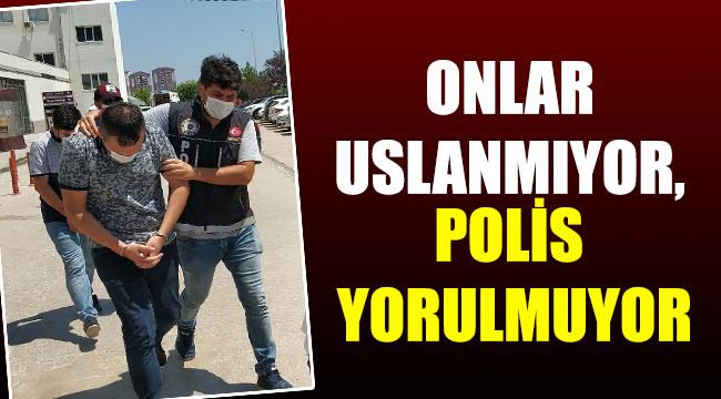 ONLAR USLANMIYOR, POLİS YORULMUYOR