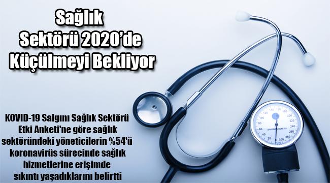 Sağlık sektörü 2020'de küçülmeyi bekliyor