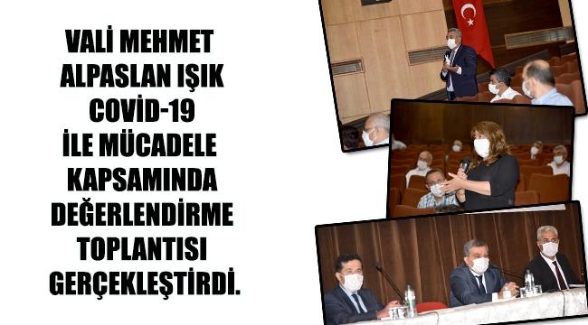 Vali Mehmet Alpaslan Işık Covid-19 İle Mücadele Kapsamında Değerlendirme Toplantısı Gerçekleştirdi.