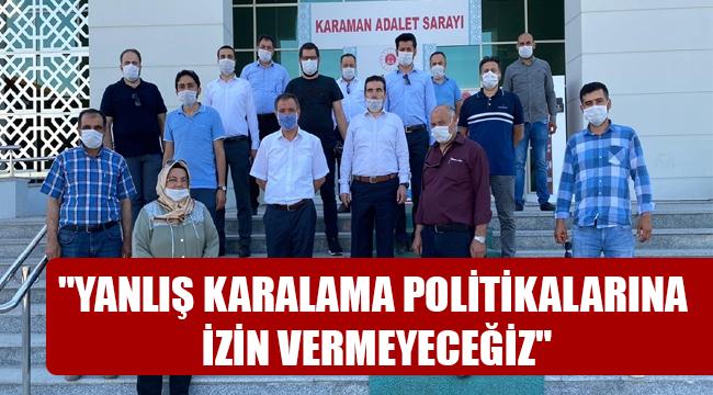 """""""YANLIŞ KARALAMA POLİTİKALARINA İZİN VERMEYECEĞİZ"""""""