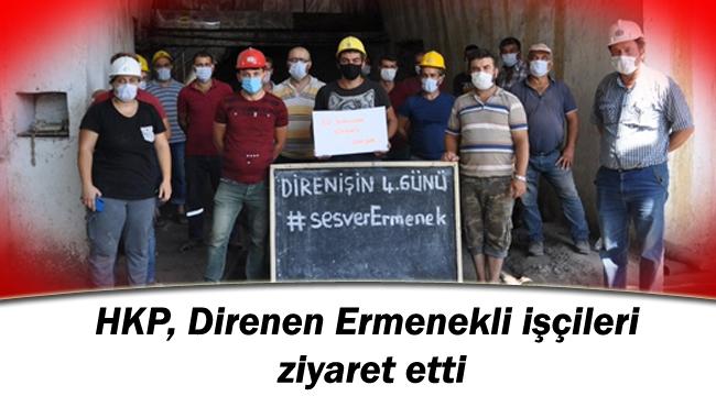 HKP, Direnen Ermenekli işçileri ziyaret etti