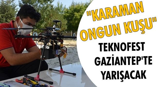 """""""Karaman Ongun Kuşu"""", TEKNOFEST Gaziantep'te yarışacak"""