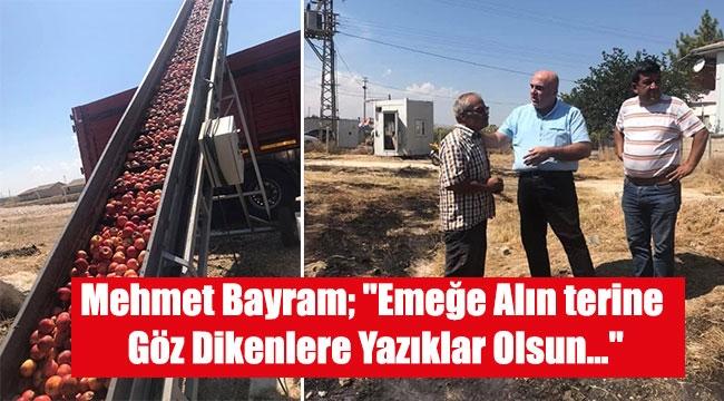 """Mehmet Bayram; """"Emeğe Alın terine Göz Dikenlere Yazıklar Olsun..."""""""
