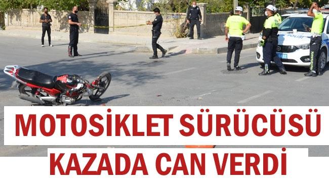 MOTOSİKLET SÜRÜCÜSÜ KAZADA CAN VERDİ