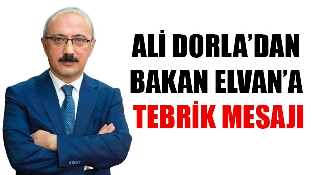 ALİ DORLA'DAN BAKAN ELVAN'A TEBRİK MESAJI