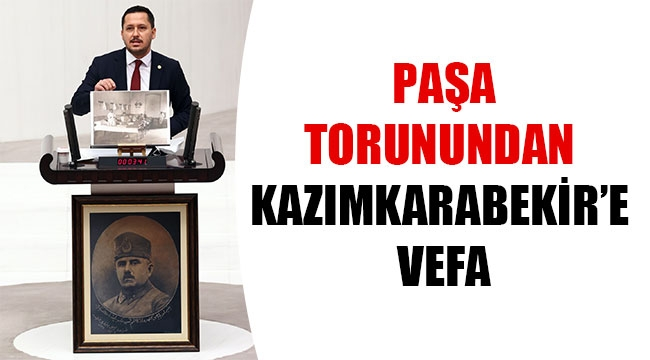 PAŞA TORUNUNDAN KAZIMKARABEKİR'E VEFA