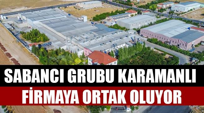 SABANCI GRUBU KARAMANLI FİRMAYA ORTAK OLUYOR