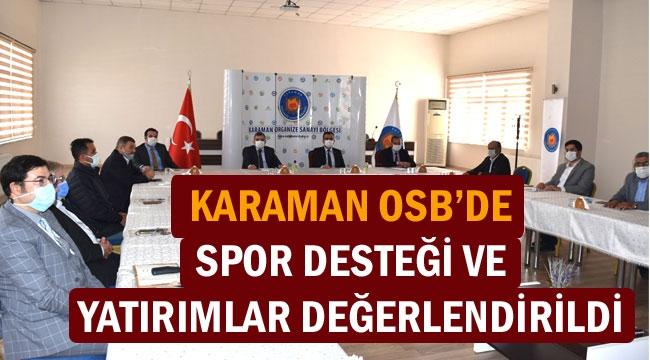 KARAMAN OSB'DE SPOR DESTEĞİ VE YATIRIMLAR DEĞERLENDİRİLDİ