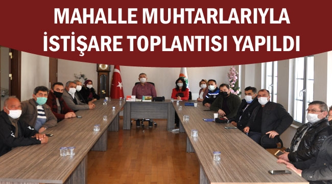 MAHALLE MUHTARLARIYLA İSTİŞARE TOPLANTISI