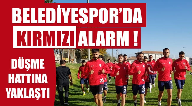 BELEDİYESPOR'DA KIRMIZI ALARM !