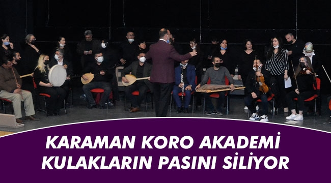 KARAMAN KORO AKADEMİ KULAKLARIN PASINI SİLİYOR