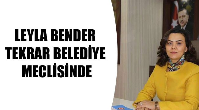 LEYLA BENDER TEKRAR BELEDİYE MECLİSİNDE