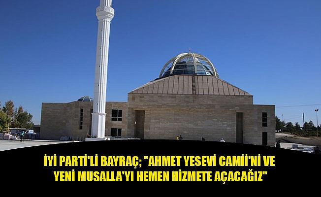 """İYİ PARTİ'Lİ BAYRAÇ; """"AHMET YESEVİ CAMİİ'Nİ VE YENİ MUSALLA'YI HEMEN HİZMETE AÇACAĞIZ"""""""