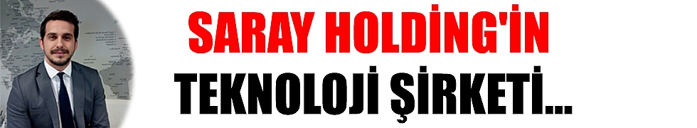 SARAY HOLDİNG'İN TEKNOLOJİ ŞİRKETİ...