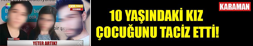 10 YAŞINDAKİ KIZ ÇOCUĞUNU TACİZ ETTİ!