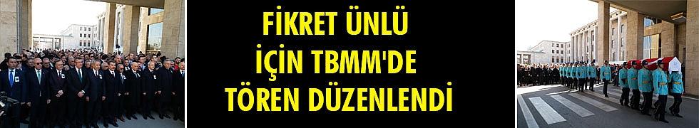 FİKRET ÜNLÜ İÇİN TBMM'DE TÖREN DÜZENLENDİ