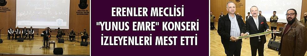 "ERENLER MECLİSİ ""YUNUS EMRE"" KONSERİ İZLEYENLERİ MEST ETTİ"
