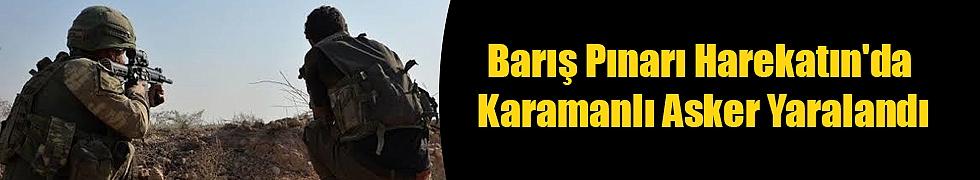 Barış Pınarı Harekatın'da Karamanlı Asker Yaralandı