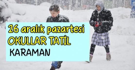 Karaman'da kar nedeni ile 26 aralık  pazartesi okullar tatil edildi
