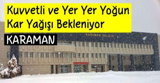 Karaman'da Kuvvetli ve Yer Yer Yoğun Kar Yağışı Bekleniyor