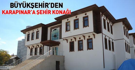 Konya' da Karapınar ilçesi, Şehir Konağı'na Kavuşuyor