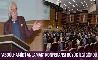 """ABDÜLHAMİD'İ ANLAMAK"""" KONFERANSI BÜYÜK İLGİ GÖRDÜ"""