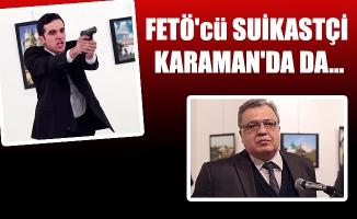FETÖ'cü SUİKASTÇİ KARAMAN'DA DA...