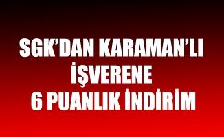 SGK'DAN KARAMAN'LI İŞVERENE 6 PUANLIK İNDİRİM